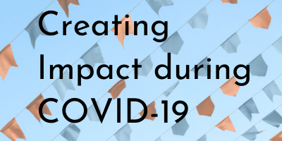 Creating Impact During COVID-19