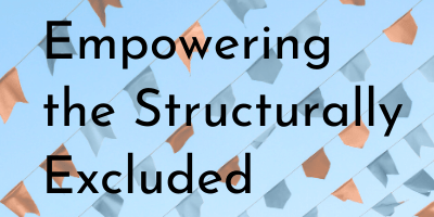 Empowering the Structurally Excluded